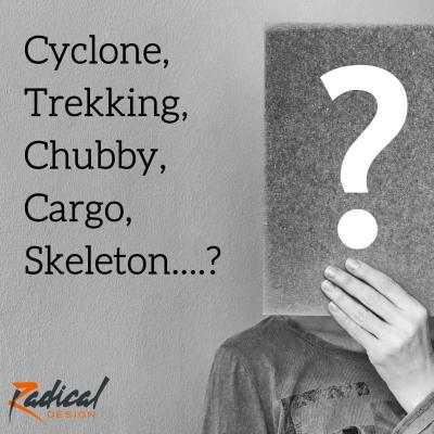 Cyclone, Trekking, Chubby, Cargo, Skeleton....?